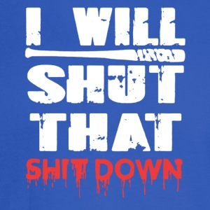 I Will Shut That Shit Down - Men's Long Sleeve T-Shirt