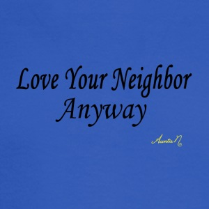 0024 Love Your Neighbor Anyway - Men's Long Sleeve T-Shirt