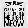 You've Cat To Be Kitten Me Right Meow - Men's Long Sleeve T-Shirt