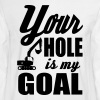 your hole is my goal - Men's Long Sleeve T-Shirt