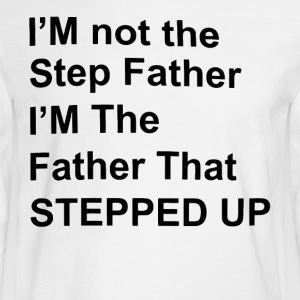 I'm the father that stepped up - Men's Long Sleeve T-Shirt
