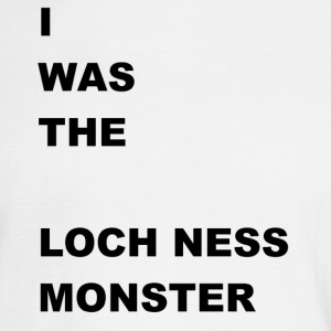 i WAS The Loch Ness Monster - Men's Long Sleeve T-Shirt