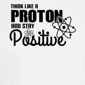 Think Like A Proton And Stay Positive - Science - Men's Long Sleeve T-Shirt