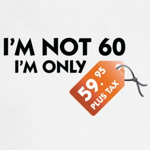 I'm Not 60. I'm Only 59,99 € Plus Tax - Men's Long Sleeve T-Shirt