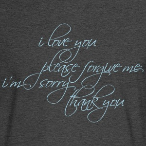 I LOVE YOU, PLEASE FORGIVE ME... - Men's Long Sleeve T-Shirt
