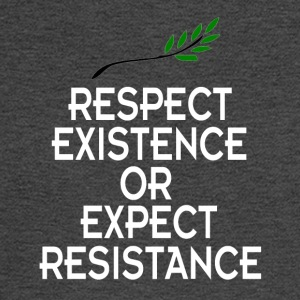 Respect existence or expect resistance T Shirt - Men's Long Sleeve T-Shirt