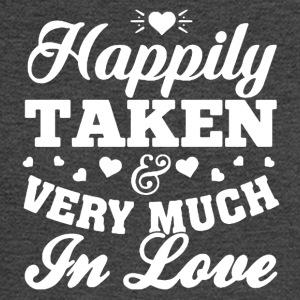 HAPPILY TAKEN VERY MUCH IN LOVE SHIRT - Men's Long Sleeve T-Shirt