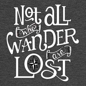 Not All Who Wander Are Lost - Men's Long Sleeve T-Shirt