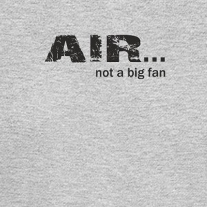 Air not a Big Fan - Men's Long Sleeve T-Shirt