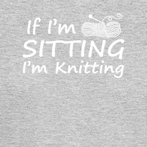 If Im Sitting Im Knitting Funny Knitting - Men's Long Sleeve T-Shirt