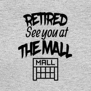 Retired See You At The Mall - Men's Long Sleeve T-Shirt