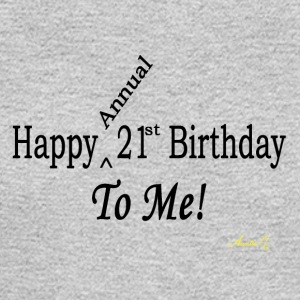 0025 Happy (Annual) 21st To Me! - Men's Long Sleeve T-Shirt
