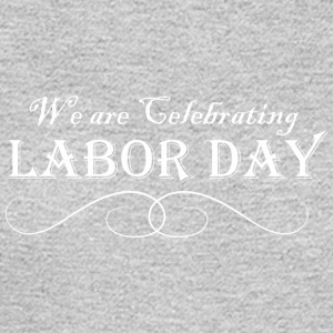 We Are Celebrating Labor Day - Men's Long Sleeve T-Shirt