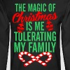 The Magic Of Christmas Is Me Tolerating My Family - Men's Long Sleeve T-Shirt