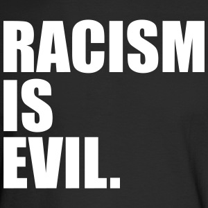 Racism is Evil Black Tee - Men's Long Sleeve T-Shirt