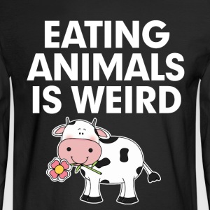 Funny Vegan Shirt Eating Animals Is Weird - Men's Long Sleeve T-Shirt