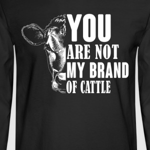 You are not my brand of cattle - Men's Long Sleeve T-Shirt