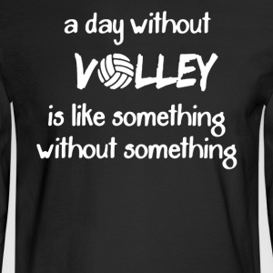 A Day Without Volley Shirt - Men's Long Sleeve T-Shirt