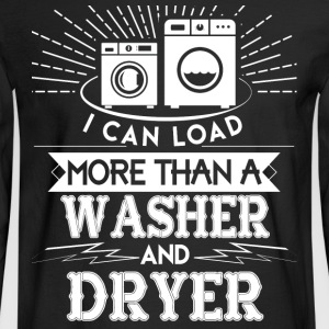 I Can Load More Than A Washer And Dryer T Shirt - Men's Long Sleeve T-Shirt