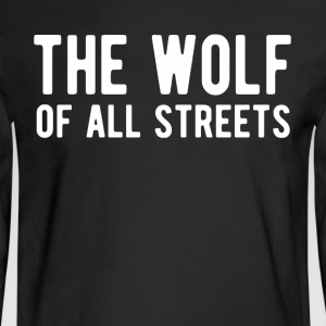 The Wolf Of All Streets T Shirt - Men's Long Sleeve T-Shirt