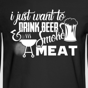 Drink Beer Smoke Some Meat Shirt - Men's Long Sleeve T-Shirt