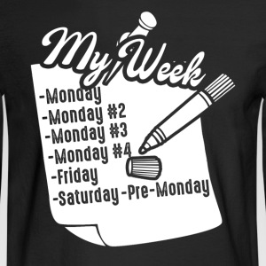 MY WEEK TEE SHIRT - Men's Long Sleeve T-Shirt