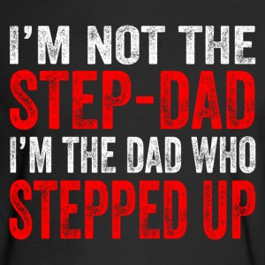 I'm not the Step-Dad I'm the Dad Who Stepped Up - Men's Long Sleeve T-Shirt
