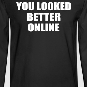 YOU LOOKED BETTER ONLINE - Men's Long Sleeve T-Shirt