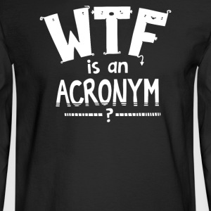 WTF is an Acronym - Men's Long Sleeve T-Shirt