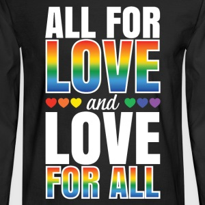 Gay Pride - All For Love and Love For All - Men's Long Sleeve T-Shirt