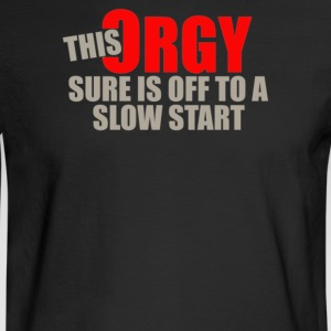 This orgy sure is off to a slow start - Men's Long Sleeve T-Shirt