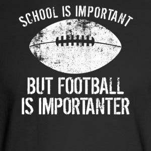 School Is Important But Football Is Importanter - Men's Long Sleeve T-Shirt