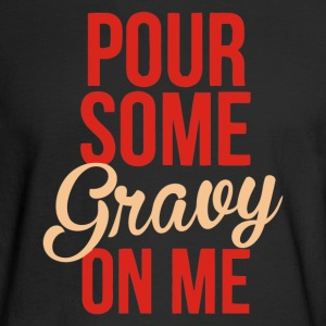 Pour Some Gravy On Me - Men's Long Sleeve T-Shirt