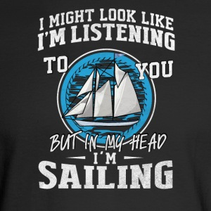 I might look like I'm listening but I'm sailing - Men's Long Sleeve T-Shirt