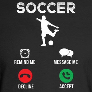 Soccer Reminds me Messages me Declines Accepts - Men's Long Sleeve T-Shirt