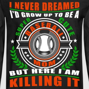 I'd Grow Up To Be A Cute Baseball Mom T Shirt - Men's Long Sleeve T-Shirt