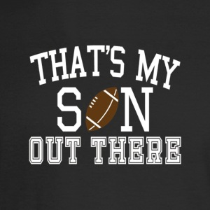 That s My Son Out There Tshirt Football MOM DAD ST - Men's Long Sleeve T-Shirt