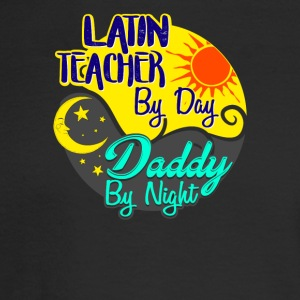 Latin Teacher by Day Daddy by Night T-Shirt - Men's Long Sleeve T-Shirt