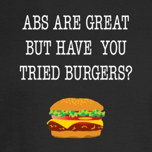 Abs Are Great But Have You Tried Burgers Tee - Men's Long Sleeve T-Shirt