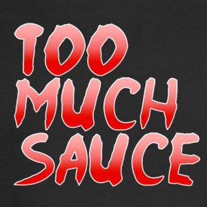 Too Much Sauce - Men's Long Sleeve T-Shirt