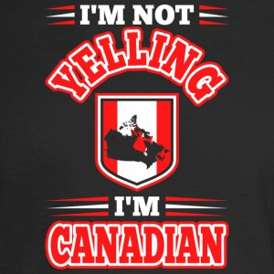 Im Not Yelling Im Canadian - Men's Long Sleeve T-Shirt