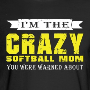 I'm The Crazy Softball Mom T Shirt - Men's Long Sleeve T-Shirt