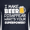I Make Beer Disappear Whats's your Superpower  - Men's Long Sleeve T-Shirt
