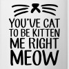 You've Cat To Be Kitten Me Right Meow - Contrast Coffee Mug