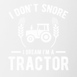 I Don t Snore I Dream I m A Tractor - Contrast Coffee Mug