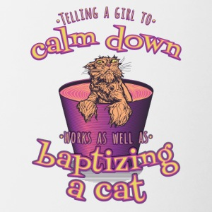 Telling A Girl To Calm Down Is Like Batizing A Cat - Contrast Coffee Mug