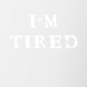 I'm I am tired funny fun funny Shirt Quotes - Contrast Coffee Mug