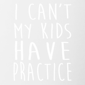 I Can't My Kid Have Practice T-Shirt - Contrast Coffee Mug