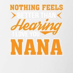 Nothing Better Hearing I Love You Nana - Contrast Coffee Mug