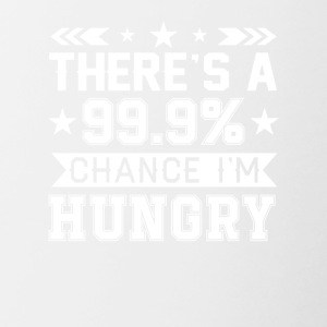 Theres 999 Percent Chance Im Hungry Shirt - Contrast Coffee Mug